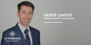 Post Fed commentary by Hervé Chatot - La Française Group